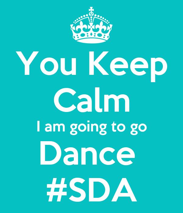 You Keep  Calm I am going to go Dance  #SDA