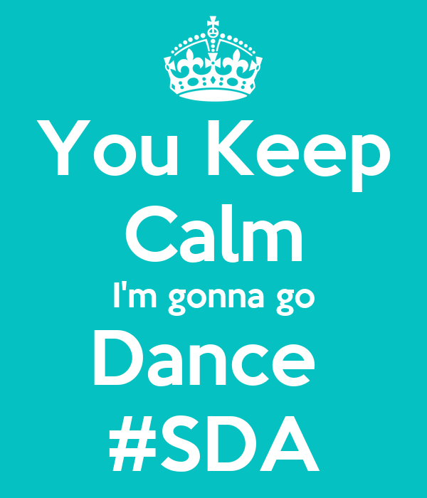 You Keep  Calm I'm gonna go Dance  #SDA