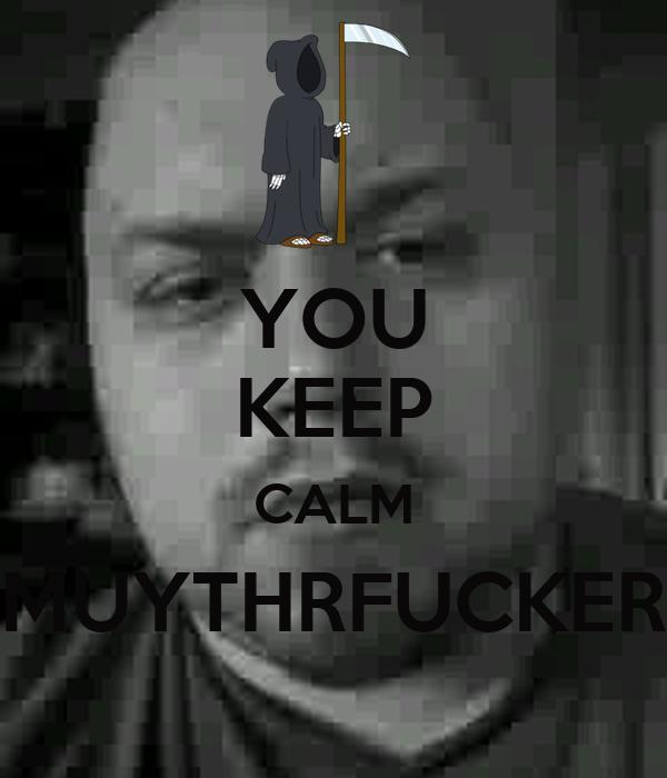 YOU KEEP CALM MUYTHRFUCKER
