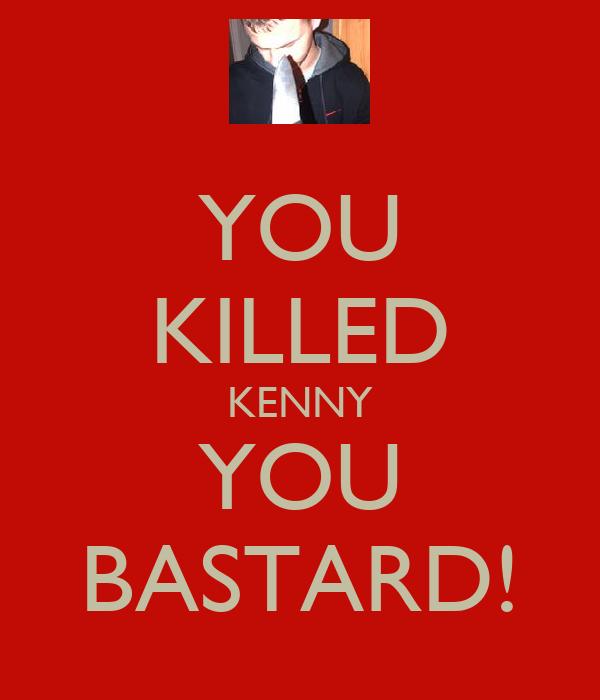 YOU KILLED KENNY YOU BASTARD!