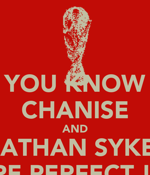 YOU KNOW CHANISE AND NATHAN SYKES ARE PERFECT ! X