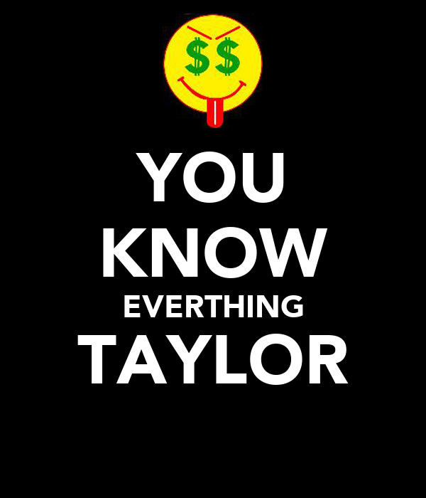 YOU KNOW EVERTHING TAYLOR