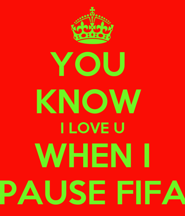 YOU  KNOW  I LOVE U WHEN I PAUSE FIFA