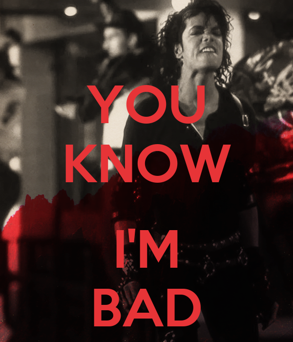 YOU KNOW  I'M BAD