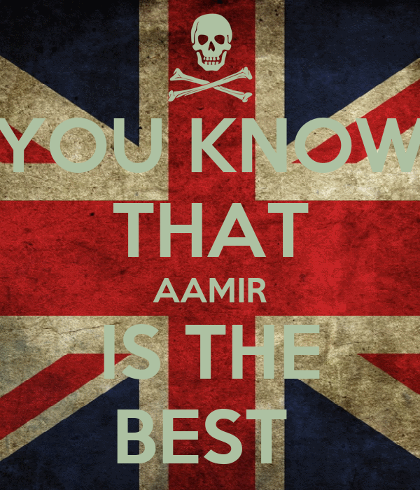 YOU KNOW THAT AAMIR IS THE BEST