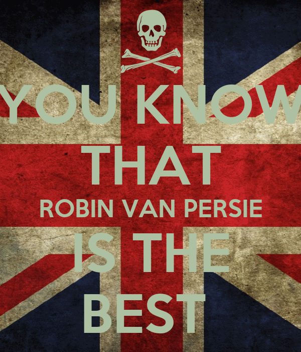 YOU KNOW THAT ROBIN VAN PERSIE IS THE BEST