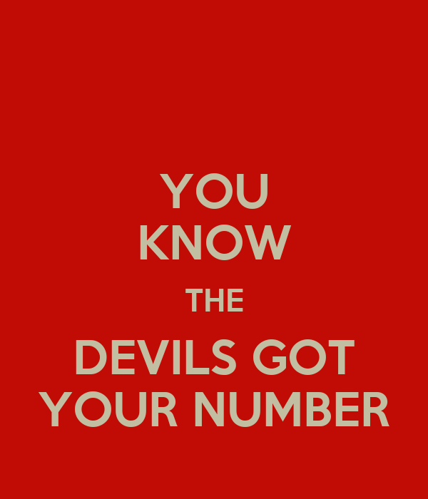 YOU KNOW THE DEVILS GOT YOUR NUMBER