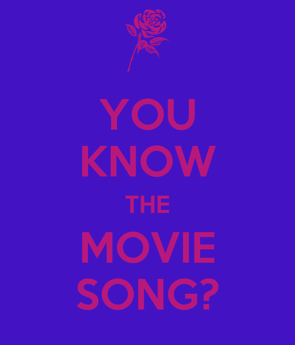 YOU KNOW THE MOVIE SONG?