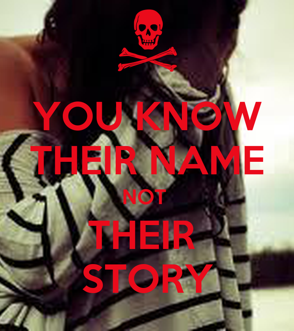 YOU KNOW THEIR NAME NOT  THEIR  STORY