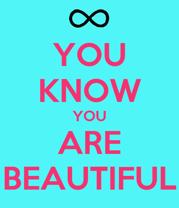 YOU KNOW YOU ARE BEAUTIFUL