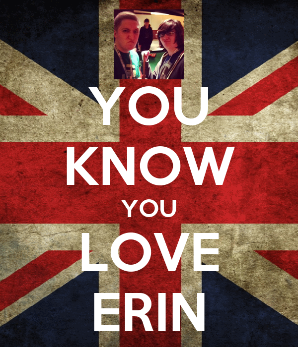 YOU KNOW YOU LOVE ERIN
