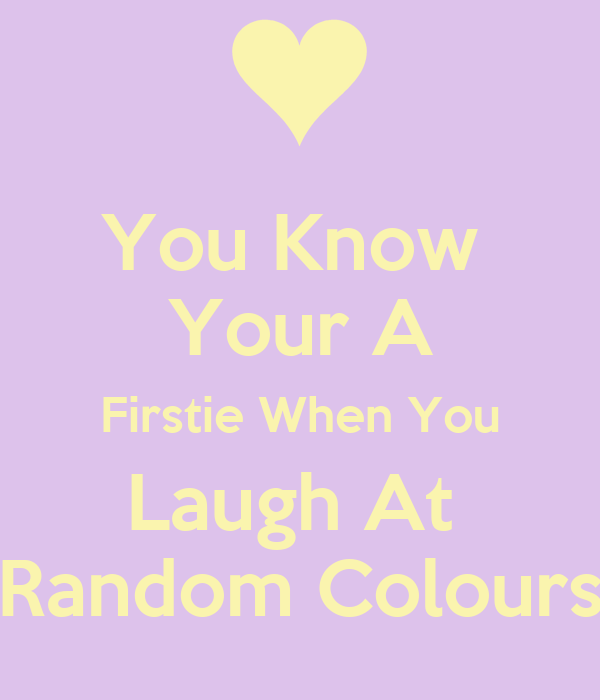 You Know  Your A Firstie When You Laugh At  Random Colours