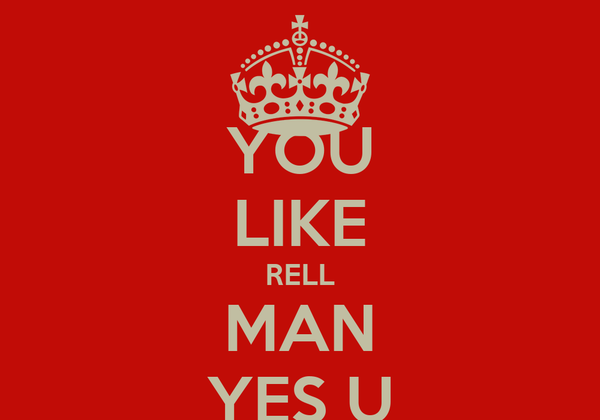 YOU LIKE RELL MAN YES U