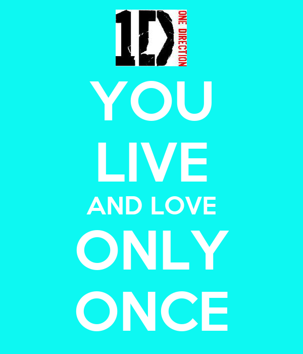 YOU LIVE AND LOVE ONLY ONCE