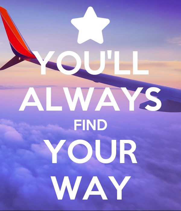 YOU'LL ALWAYS FIND YOUR WAY