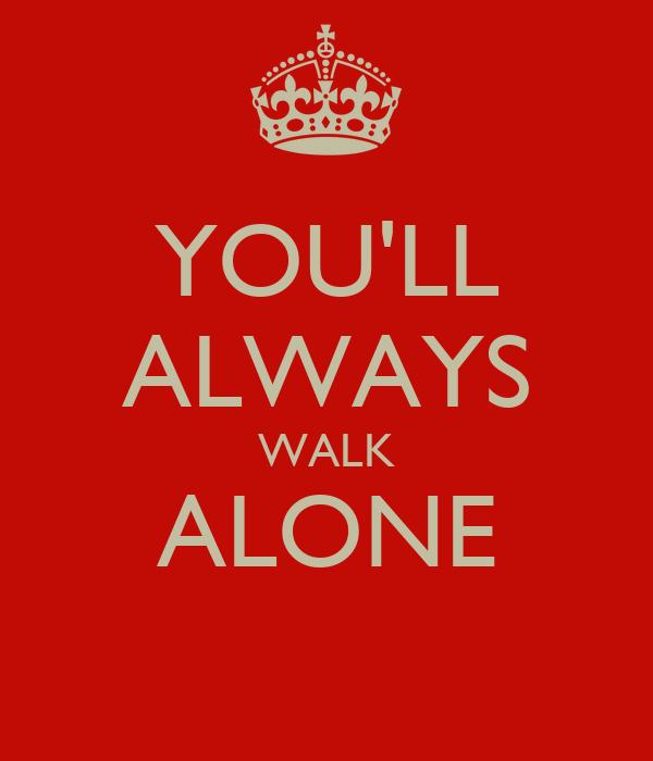 YOU'LL ALWAYS WALK ALONE