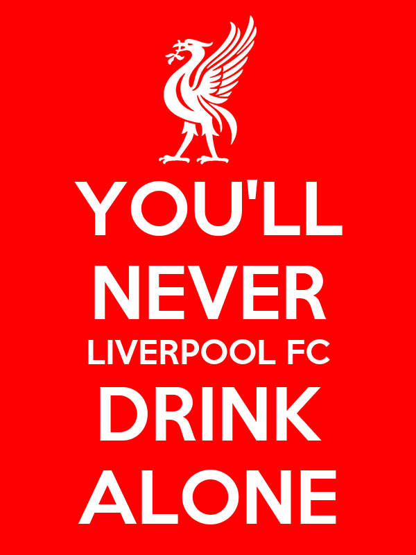 YOU'LL NEVER LIVERPOOL FC DRINK ALONE