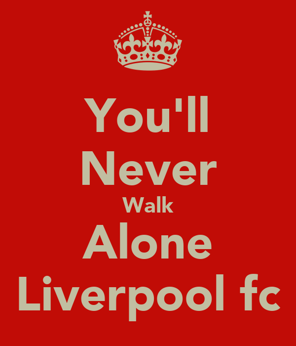 You'll Never Walk Alone Liverpool fc