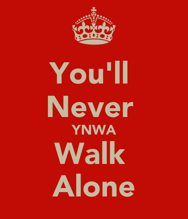 You'll  Never  YNWA Walk  Alone