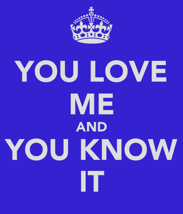 YOU LOVE ME AND YOU KNOW IT Poster | OVH | Keep Calm-o-Matic