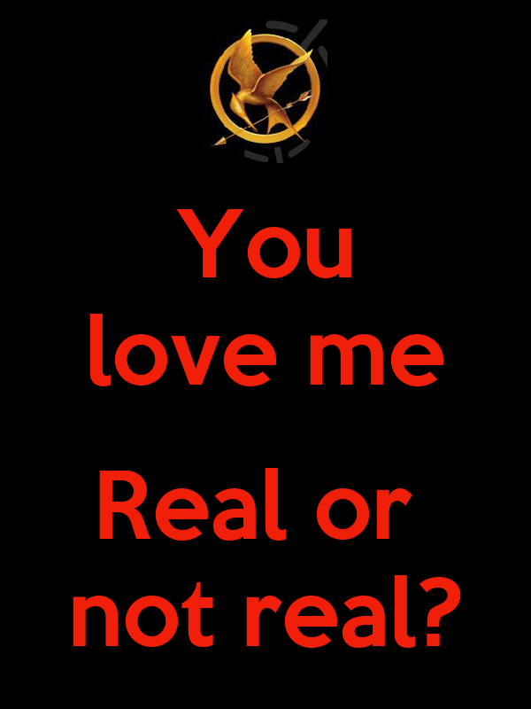 You love me  Real or  not real?