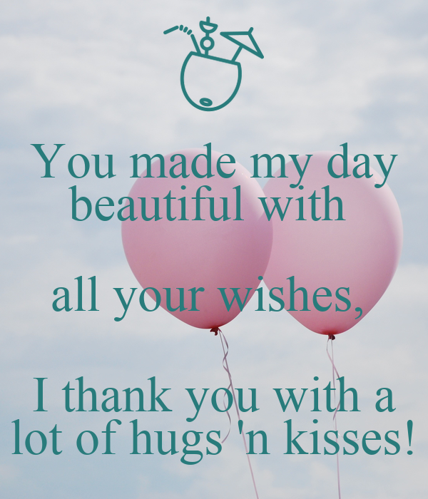 You Made My Day Beautiful With All Your Wishes I Thank You With A