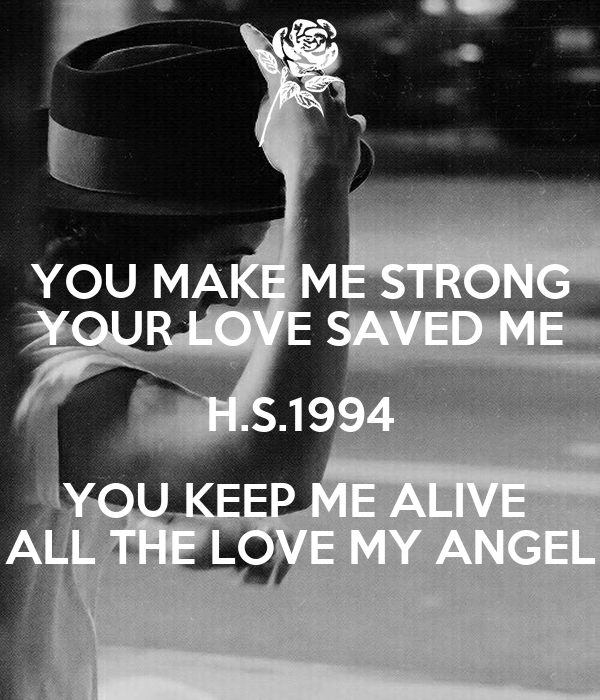 you make me strong your love saved me h you keep me alive all the love my angel poster. Black Bedroom Furniture Sets. Home Design Ideas