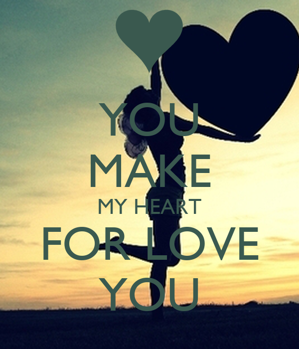 YOU MAKE MY HEART FOR LOVE YOU