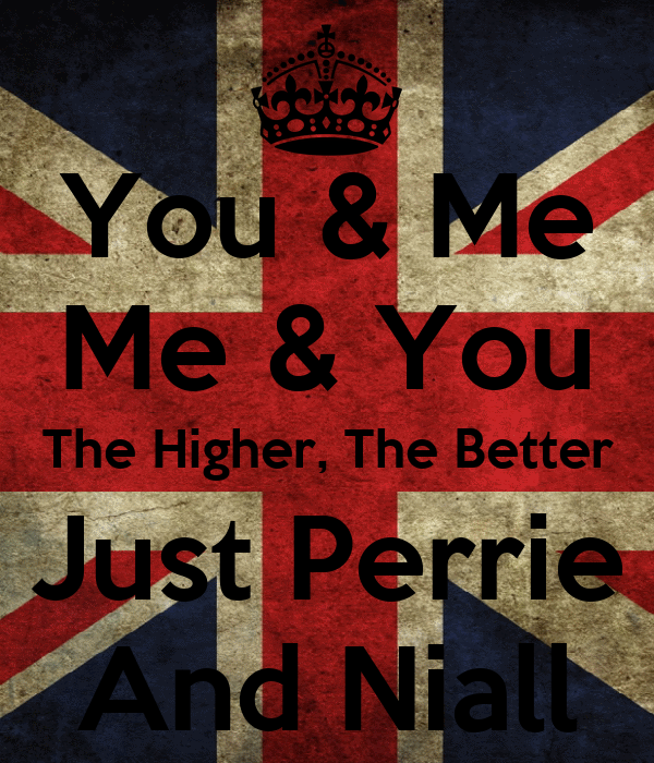 You & Me Me & You The Higher, The Better Just Perrie And Niall