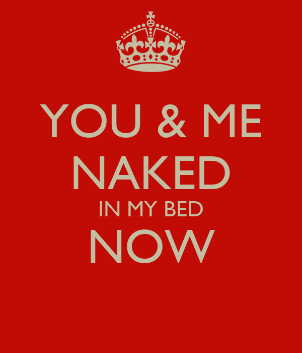 YOU & ME NAKED IN MY BED NOW