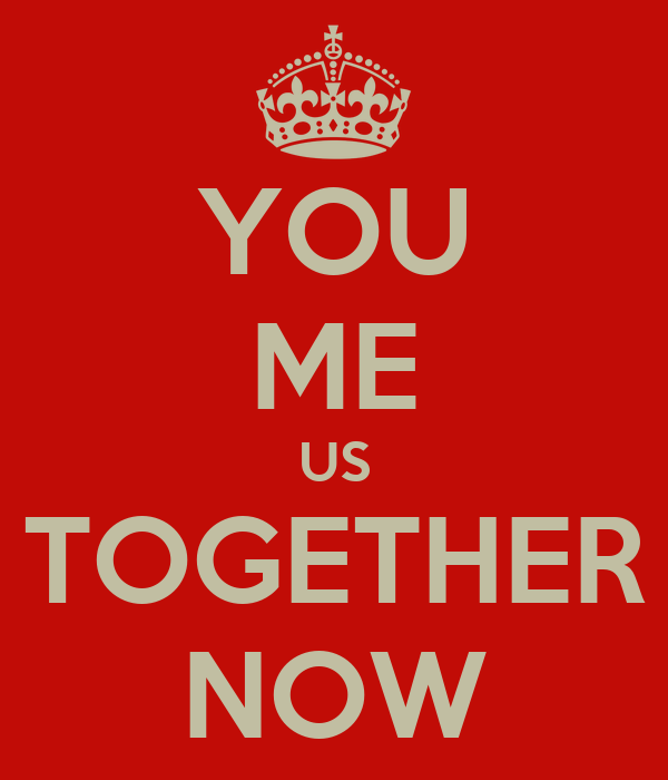 YOU ME US TOGETHER NOW
