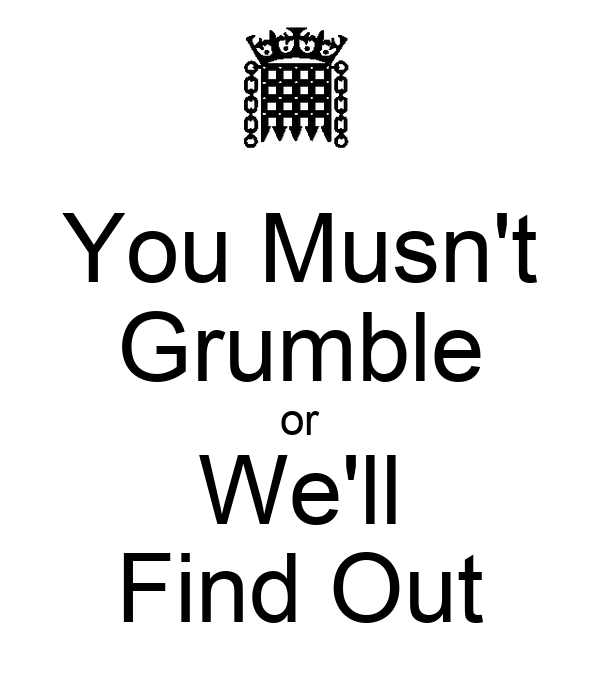 You Musn't Grumble or We'll Find Out