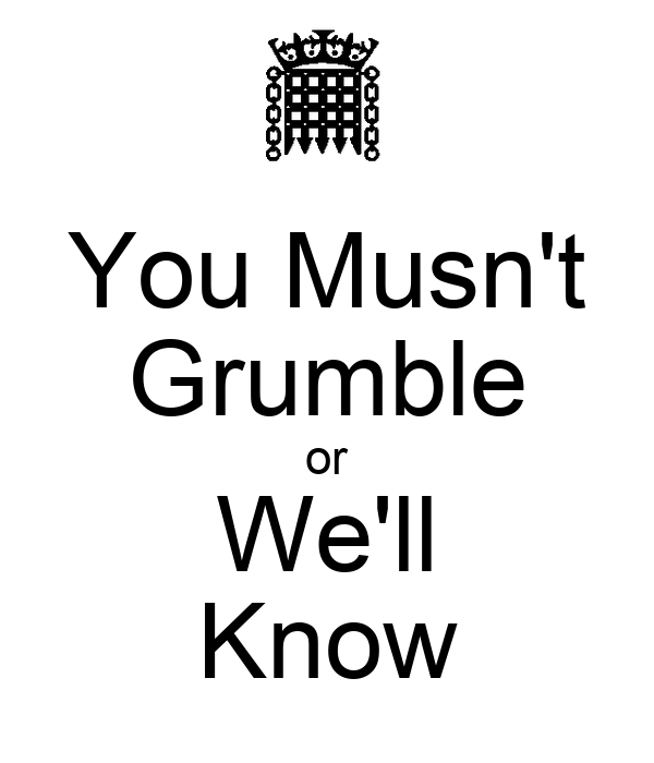 You Musn't Grumble or We'll Know