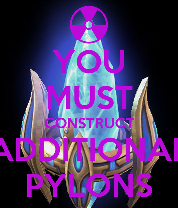 YOU MUST CONSTRUCT ADDITIONAL PYLONS