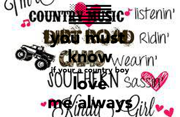 you must  know if your a country boy love me always
