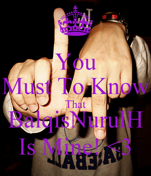 You Must To Know That BalqisNurulH Is Mine! <3