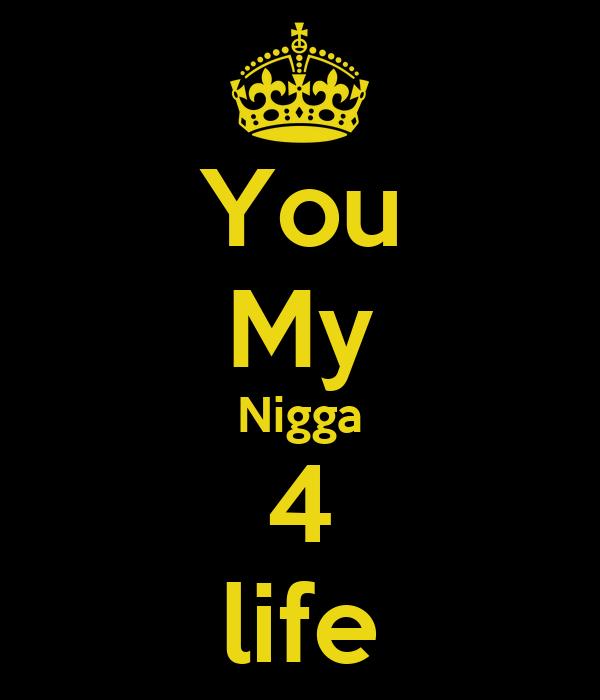 You My Nigga 4 life