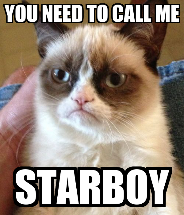 YOU NEED TO CALL ME STARBOY