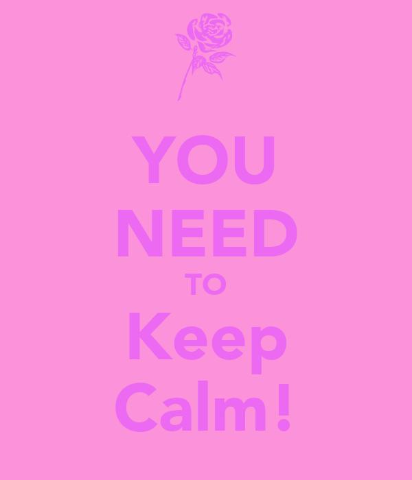 YOU NEED TO Keep Calm!