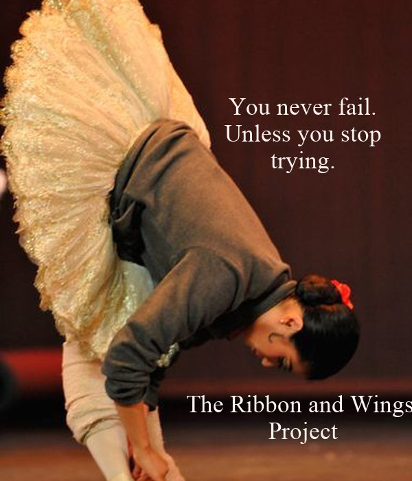 You never fail. Unless you stop trying.         The Ribbon and Wings  Project