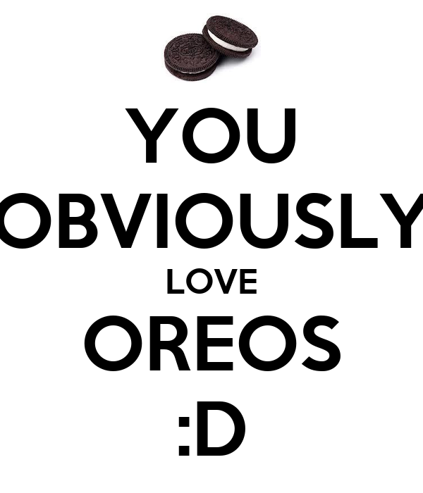 YOU OBVIOUSLY LOVE OREOS :D