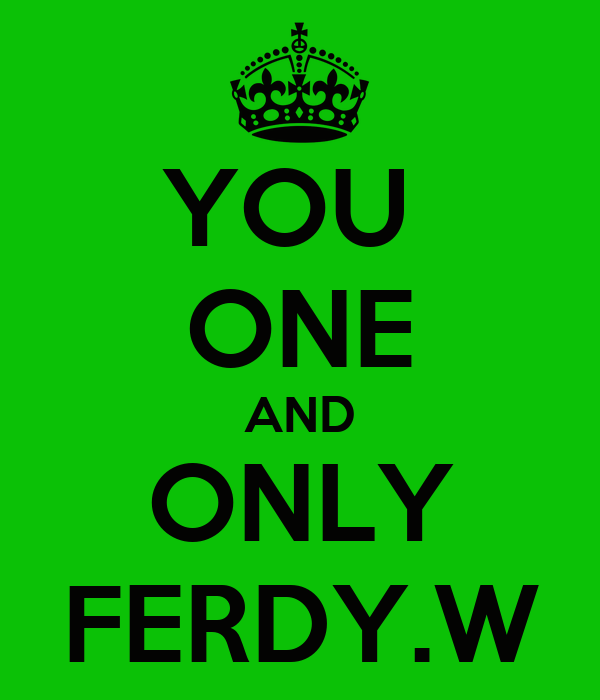 YOU  ONE AND ONLY FERDY.W