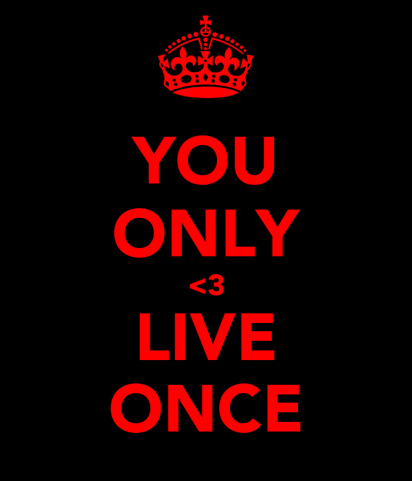 YOU ONLY <3 LIVE ONCE