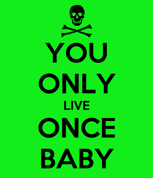 YOU ONLY LIVE ONCE BABY