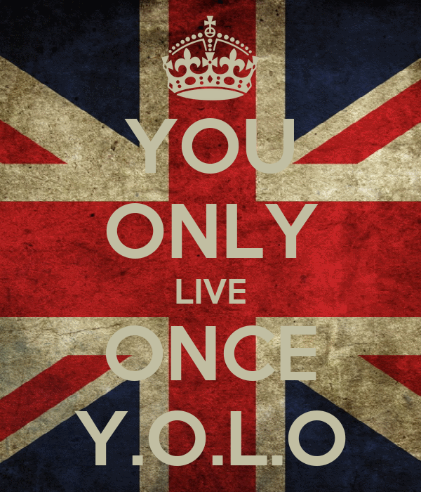 YOU ONLY LIVE ONCE Y.O.L.O
