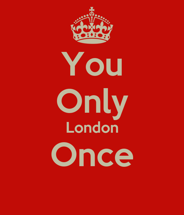 You Only London Once