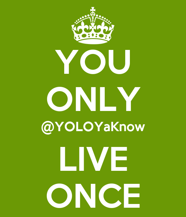 YOU ONLY @YOLOYaKnow LIVE ONCE