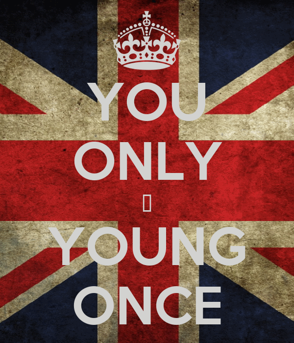 YOU ONLY ☺ YOUNG ONCE