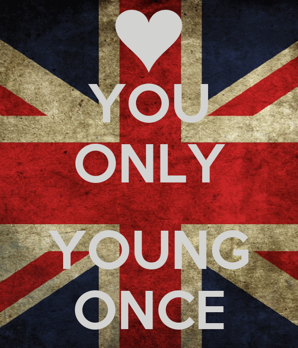 YOU ONLY  YOUNG ONCE
