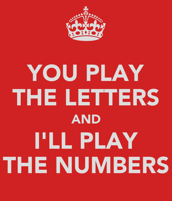 YOU PLAY THE LETTERS AND I'LL PLAY THE NUMBERS